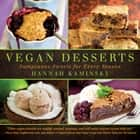 Vegan Desserts - Sumptuous Sweets for Every Season ebook by Hannah Kaminsky