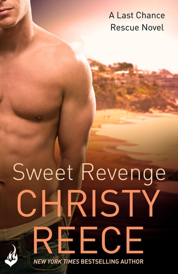Sweet Revenge: Last Chance Rescue Book 8 ebook by Christy Reece