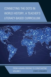 Connecting the Dots in World History, A Teacher's Literacy-Based Curriculum - From Human Origins to Constantine ebook by Chris Edwards