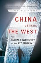 China Versus the West ebook by Ivan Tselichtchev,Yang Yongxin,Frank-Jürgen Richter