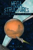 Megastructures: Science And Speculation ebook by Paul Lucas
