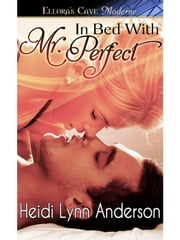 In Bed With Mr. Perfect ebook by Heidi Lynn Anderson