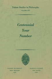 Centennial Year Number ebook by James K. Feibleman,Paul G. Morrison,Andrew J. Reck,Harold N. Lee,Edward G. Ballard,Richard L. Barber,Carl H. Hamburg,Robert C. Whittemore