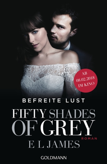 Shades of Grey - Befreite Lust - Band 3 - Roman ebook by E L James