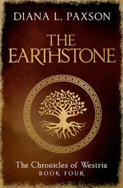 The Earthstone - Book Four of The Chronicles of Westria ebook by Diana L Paxson