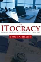 The ITocracy ebook by Bruce A. Healey