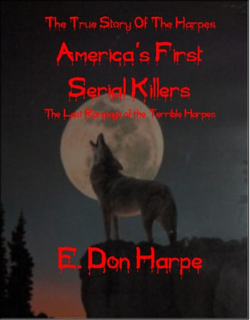 The True Story of The Harpes America's First Serial Killers ebook by E. Don Harpe