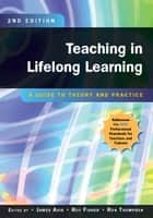 Teaching In Lifelong Learning: A Guide To Theory And Practice eBook by Roy Fisher, Ron Thompson, James Avis