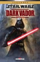 Star Wars - Dark Vador Intégrale Volume II ebook by Collectif