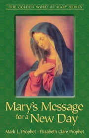 Mary's Message for a New Day ebook by Mark L. Prophet,Elizabeth Clare Prophet