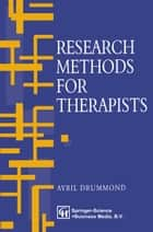 Research Methods for Therapists ebook by Avril Drummond,Jo Campling