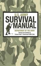U.S. Army Survival Manual ebook by Peter T. Underwood, Department of the Army