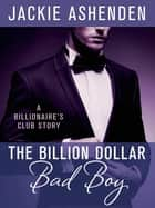The Billion Dollar Bad Boy - A Billionaire's Club Story ebook by