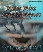 Moon Mist and Shadows ebook by Serena Axel