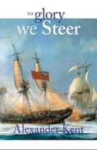 To Glory We Steer ebook by Alexander Kent