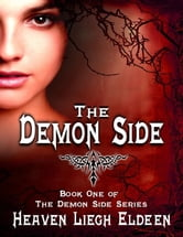 The Demon Side - Book One of the Demon Side Series ebook by Heaven Liegh Eldeen
