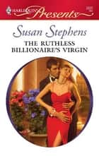 The Ruthless Billionaire's Virgin - A Billionaire and Virgin Romance ebook by