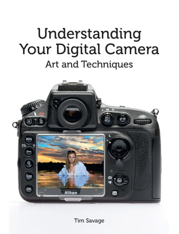 Understanding Your Digital Camera - Art and Techniques ebook by Tim Savage