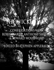 The Wicker Man: Conversations with Robin Hardy, Anthony Shaffer & Edward Woodward ebook by Stephen Applebaum
