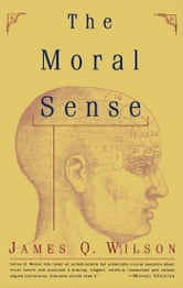 The Moral Sense ebook by James Q. Wilson