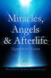 Miracles, Angels & Afterlife - Signposts to Heaven ebook by Peter Shockey, Stowe Dailey Shockey