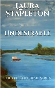 Undesirable: Book Two: The Oregon Trail Series ebook by Laura Stapleton