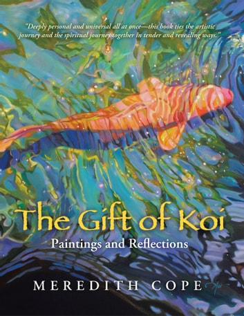 The Gift of Koi - Paintings and Reflections ebook by Meredith Cope