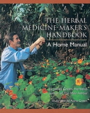 The Herbal Medicine-Maker's Handbook - A Home Manual ebook by James Green, Ajana