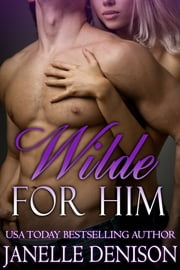 Wilde for Him (Wilde Series - FULL LENGTH NOVEL) ebook by Janelle Denison
