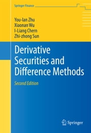 Derivative Securities and Difference Methods ebook by You-lan Zhu,Xiaonan Wu,I-Liang Chern,Zhi-zhong Sun