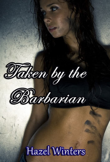 Taken by the Barbarian (Hardcore Barbarian Erotica) ebook by Hazel Winters