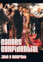 Cannes Confidential ebook by John B. McGrath
