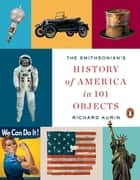 The Smithsonian's History of America in 101 Objects ebook by Richard Kurin