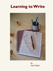 Learning to Write: Writing for Teachers and Students ebook by Irene Taylor