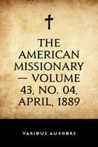 The American Missionary — Volume 43, No. 04, April, 1889 ebook by Various Authors
