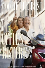 100 of the Best Cities to Retire In ebook by alex trostanetskiy