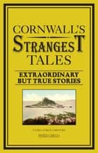 Cornwall's Strangest Tales - Extraordinary but true stories ebook by Peter Grego
