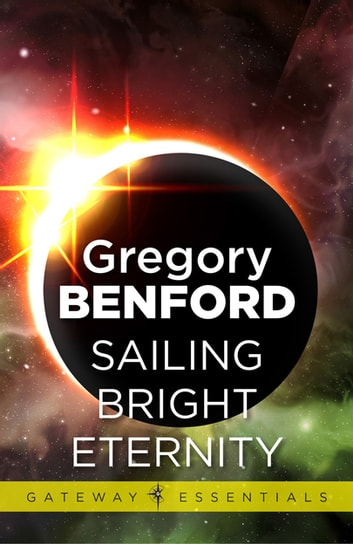 Sailing Bright Eternity - Galactic Centre Book 6 ebook by Gregory Benford