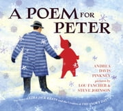 A Poem for Peter - The Story of Ezra Jack Keats and the Creation of The Snowy Day ebooks by Andrea Davis Pinkney, Steve Johnson, Lou Fancher