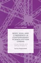 Body, Soul and Cyberspace in Contemporary Science Fiction Cinema ebook by S. Magerstädt
