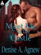 Meet Me At the Castle ebook by Denise A. Agnew