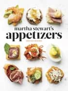 Martha Stewart's Appetizers - 200 Recipes for Dips, Spreads, Snacks, Small Plates, and Other Delicious Horsd'Oeuvres, Plus 30 Cocktails ebook by Martha Stewart