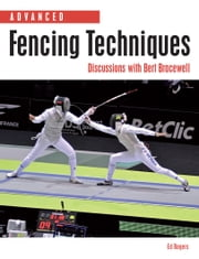 Advanced Fencing Techniques - Discussions with Bert Bracewell ebook by Ed Rogers