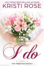 I Do - The Meryton Brides ebook by Kristi Rose