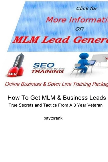 How To Get MLM & Business Leads - True Secrets and Tactics From A 8 Year Veteran ebook by paytorank