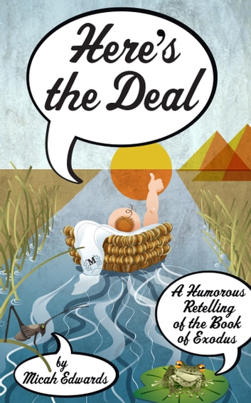 Here's the Deal - A Humorous Retelling of the Book of Exodus ebook by Micah Edwards