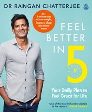 Feel Better In 5 - Your Daily Plan to Feel Great for Life ebook by Dr Rangan Chatterjee