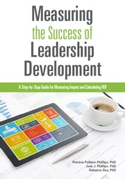 Measuring The Success of Leadership Development ebook by Patricia Pulliam Phillips,Jack J. Phillips,Rebecca Ray