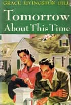 Tomorrow About This Time ebook by Grace Livingston Hill