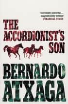 The Accordionist's Son ebook by Bernardo Atxaga, Margaret Jull Costa